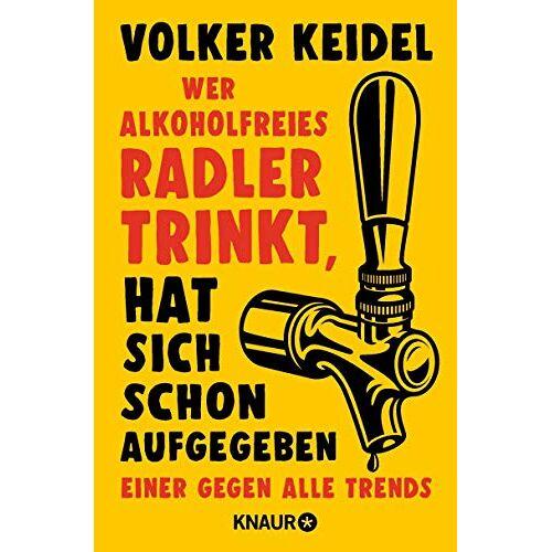 Volker Keidel - Wer alkoholfreies Radler trinkt, hat sich schon aufgegeben: Einer gegen alle Trends - Preis vom 16.04.2021 04:54:32 h
