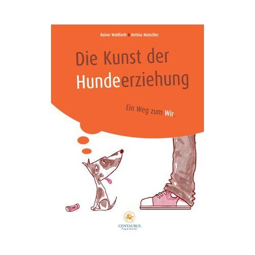 Rainer Wohlfahrt - Die Kunst der Hundeerziehung: Ein Weg zum Wir - Preis vom 06.04.2020 04:59:29 h