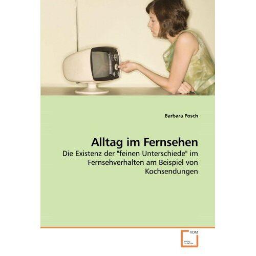 Barbara Posch - Alltag im Fernsehen: Die Existenz der feinen Unterschiede im Fernsehverhalten am Beispiel von Kochsendungen - Preis vom 20.10.2020 04:55:35 h