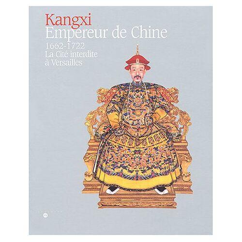 Pierre Arizzoli-Clémentel - Kangxi, Empereur de Chine (1662-1722) : La Cité interdite à Versailles - Preis vom 21.10.2020 04:49:09 h