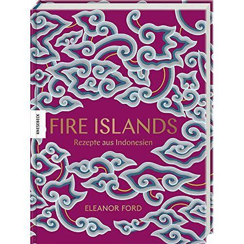 Eleanor Ford - Fire Islands: Rezepte aus Indonesien. Das Indonesien-Kochbuch - Preis vom 14.05.2021 04:51:20 h