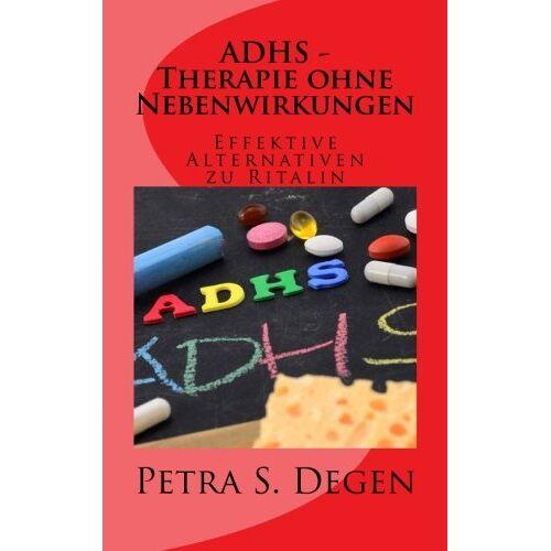 Degen, Petra S. - ADHS - Therapie ohne Nebenwirkungen: Effektive Alternativen zu Ritalin - Preis vom 08.07.2020 05:00:14 h