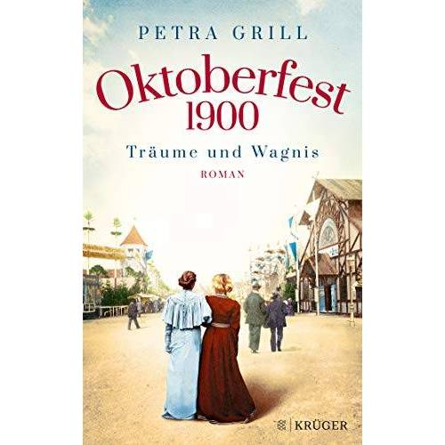 Petra Grill - Oktoberfest 1900 - Träume und Wagnis: Roman - Preis vom 21.01.2021 06:07:38 h
