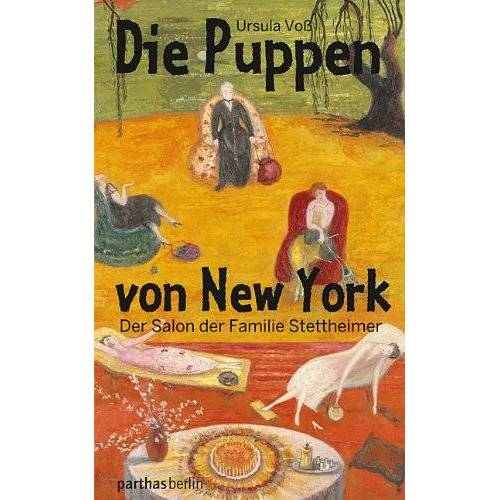 Ursula Voß - Die Puppen von New York: Der Salon der Familie Stettheimer - Preis vom 05.09.2020 04:49:05 h