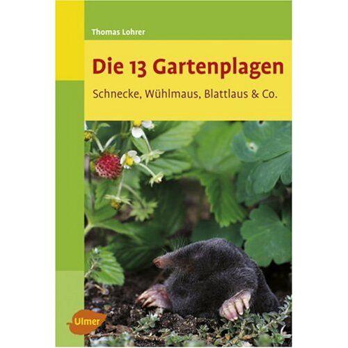 Thomas Lohrer - Die 13 Gartenplagen - Schnecke, Wühlmaus, Blattlaus & Co. - Preis vom 11.05.2021 04:49:30 h