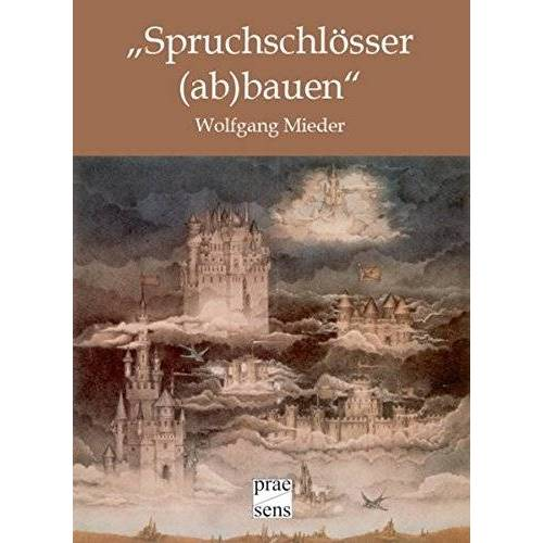 Wolfgang Mieder - Spruchschlösser (ab)bauen: Sprichwörter, Antisprichwörter und Lehnsprichwörter in Literatur und Medien - Preis vom 14.04.2021 04:53:30 h