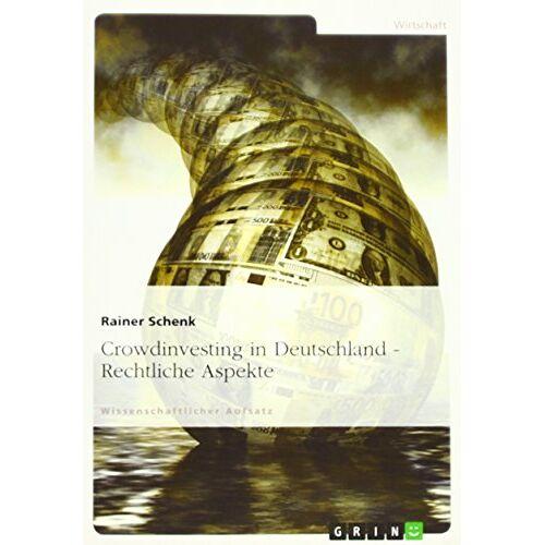 Rainer Schenk - Crowdinvesting in Deutschland - Rechtliche Aspekte - Preis vom 23.02.2021 06:05:19 h