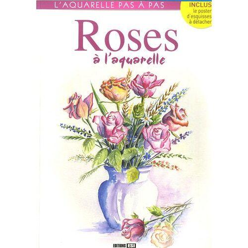 Editions ESI - roses a l aquarelle (AQUARELLE PAS A PAS) - Preis vom 06.04.2020 04:59:29 h