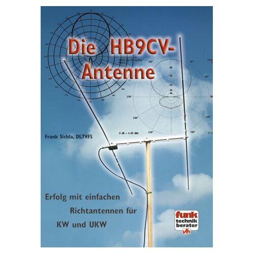 Frank Sichla - Die HB9CV-Antenne. Erfolg mit einfachen Richtantennen für KW und UKW - Preis vom 05.09.2020 04:49:05 h