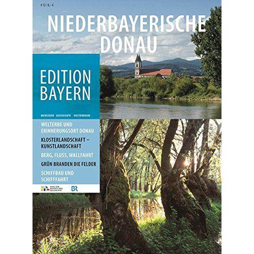 Haus der Bayerischen Geschichte - Niederbayerische Donau (Edition Bayern. Menschen Geschichte Kulturraum) - Preis vom 16.04.2021 04:54:32 h