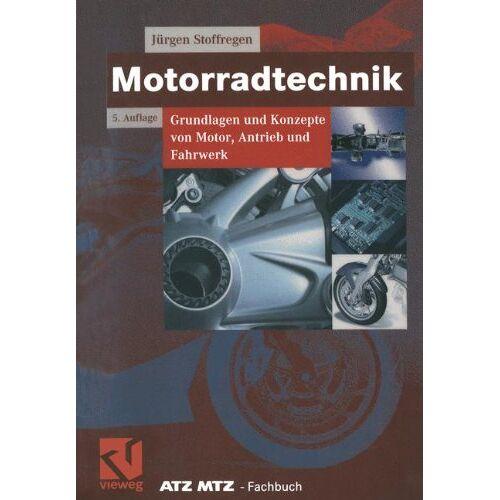 Jürgen Stoffregen - Motorradtechnik: Grundlagen und Konzepte von Motor, Antrieb und Fahrwerk (ATZ/MTZ-Fachbuch) - Preis vom 07.09.2020 04:53:03 h