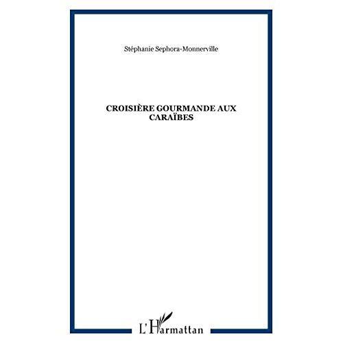 Stéphanie Séphora-Monnerville - Croisière gourmande - Preis vom 08.05.2021 04:52:27 h
