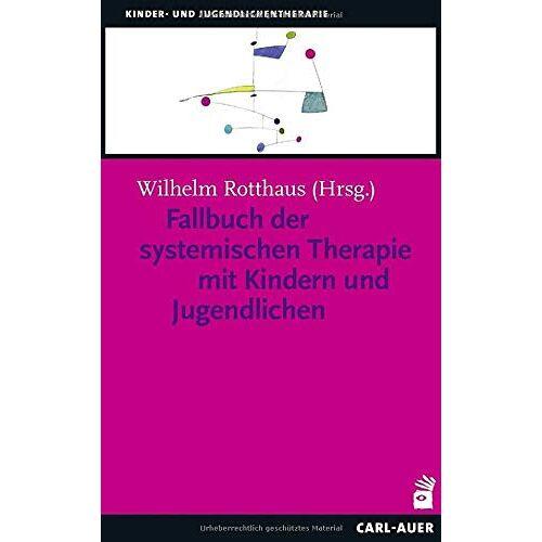 Wilhelm Rotthaus - Fallbuch der Systemischen Therapie mit Kindern und Jugendlichen (Kinder- und Jugendlichentherapie) - Preis vom 28.02.2021 06:03:40 h
