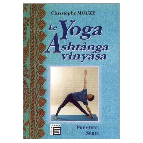 Christophe Mouze - Le yoga Ashtânga Vinyâsa : Première série - Preis vom 16.04.2021 04:54:32 h