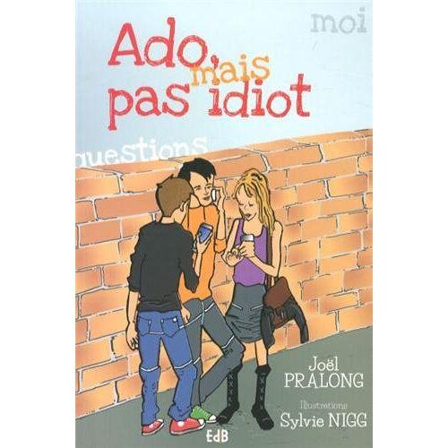 Joël Pralong - Ado mais pas idiot - Preis vom 27.02.2021 06:04:24 h