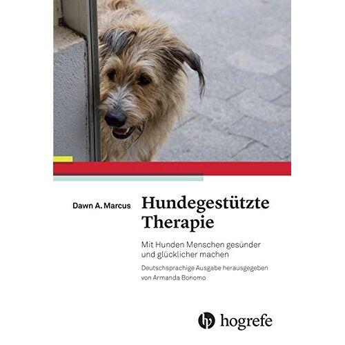 Marcus, Dawn A. - Hundegestützte Therapie: Mit Hunden Menschen gesünder und glücklicher machen - Preis vom 24.02.2021 06:00:20 h