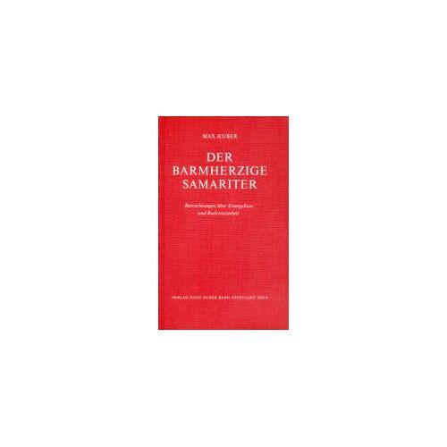 Max Huber - Der barmherzige Samariter: Betrachtungen über Evangelium und Rotkreuzarbeit - Preis vom 18.04.2021 04:52:10 h