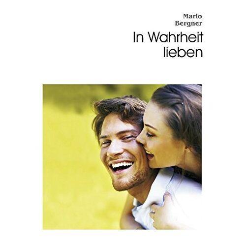 Mario Bergner - In Wahrheit lieben - Preis vom 25.10.2020 05:48:23 h