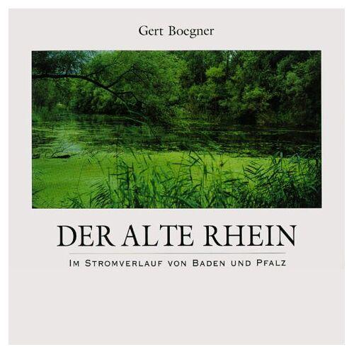 Gert Boegner - Der alte Rhein. Im Stromverlauf von Baden und Pfalz - Preis vom 01.03.2021 06:00:22 h