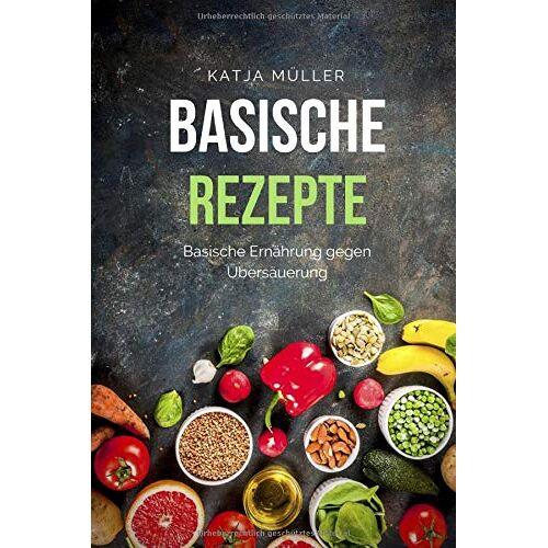 Katja Müller - Basische Rezepte: Basische Ernährung mit leckeren und gesunden Rezepten gegen Übersäuerung (Viele basische Rezepte, basische Lebensmittel und basisches Frühstück) - Preis vom 25.02.2021 06:08:03 h