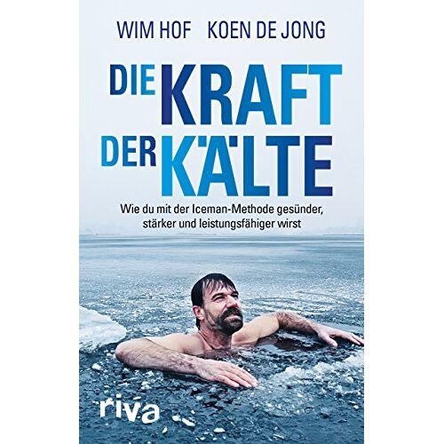 Wim Hof - Die Kraft der Kälte: Wie du mit der Iceman-Methode gesünder, stärker und leistungsfähiger wirst - Preis vom 21.04.2021 04:48:01 h