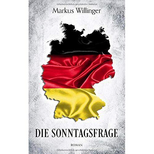 Markus Willinger - Die Sonntagsfrage - Roman - Preis vom 18.10.2020 04:52:00 h