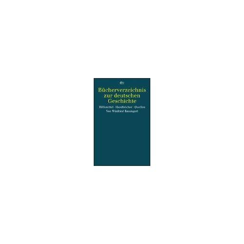 Winfried Baumgart - Bücherverzeichnis zur deutschen Geschichte: Hilfsmittel. Handbücher. Quellen - Preis vom 18.10.2019 05:04:48 h