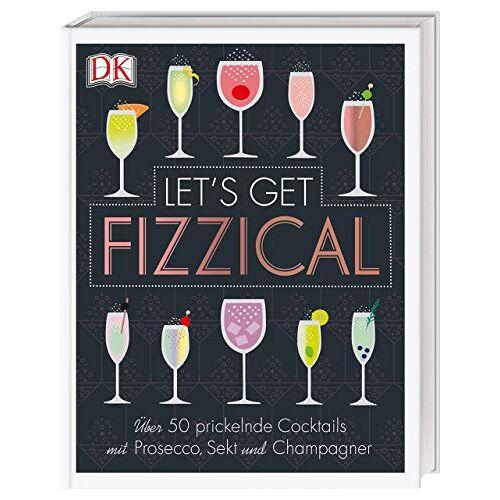 Pippa Guy - Let's Get Fizzical: Über 50 prickelnde Cocktails mit Prosecco, Sekt und Champagner - Preis vom 15.04.2021 04:51:42 h