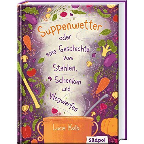 Lucie Kolb - Suppenwetter oder eine Geschichte vom Stehlen, Schenken und Wegwerfen - Preis vom 05.05.2021 04:54:13 h