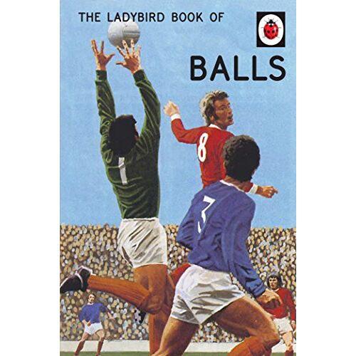 Jason Hazeley - The Ladybird Book of Balls (Ladybirds for Grown-Ups) (Ladybird for Grown-ups) - Preis vom 04.09.2020 04:54:27 h