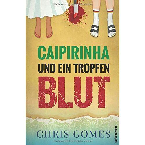 Chris Gomes - Caipirinha und ein Tropfen Blut (Caipirinha-Krimis, Band 1) - Preis vom 18.04.2021 04:52:10 h