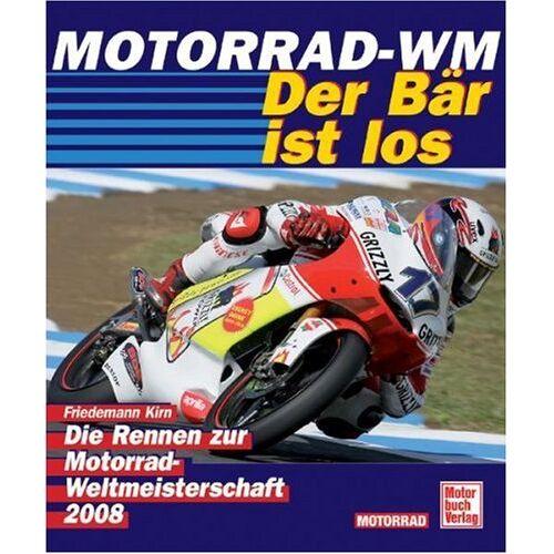 Friedemann Kirn - Motorrad-WM 2008 - Der Bär ist los: Die Rennen zur Motorrad-WM - Preis vom 05.03.2021 05:56:49 h