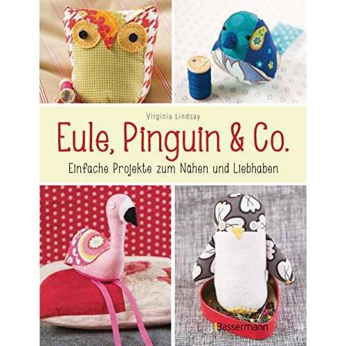 Virginia Lindsay - Eule, Pinguin & Co.: Einfache Projekte zum Nähen und Liebhaben - mit allen Schnittmustern als QR-Code und zum Download - Preis vom 13.05.2021 04:51:36 h