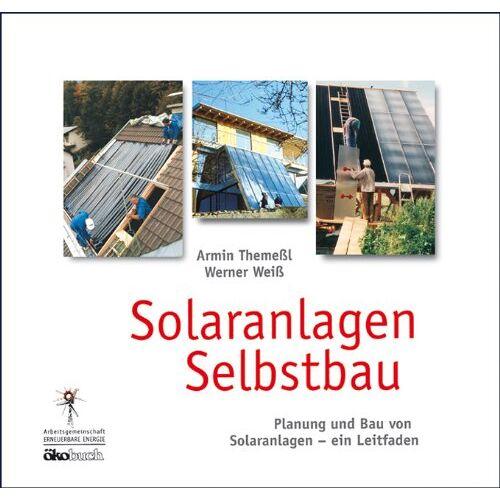 Armin Themeßl - Solaranlagen Selbstbau: Planung und Bau von Solaranlagen - ein Leitfaden - Preis vom 04.09.2020 04:54:27 h