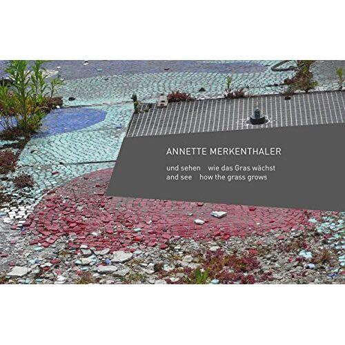 Annette Merkenthaler - Annette Merkenthaler: und sehen wie das Gras wächst - Preis vom 18.10.2020 04:52:00 h
