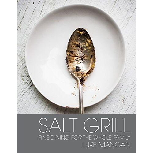 Luke Mangan - Salt Grill: Fine Dining for the Whole Family - Preis vom 16.05.2021 04:43:40 h