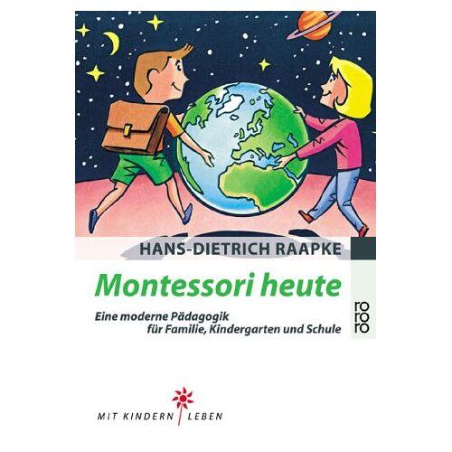 Hans-Dietrich Raapke - Montessori heute: Eine moderne Pädagogik für Familie, Kindergarten und Schule - Preis vom 07.04.2020 04:55:49 h