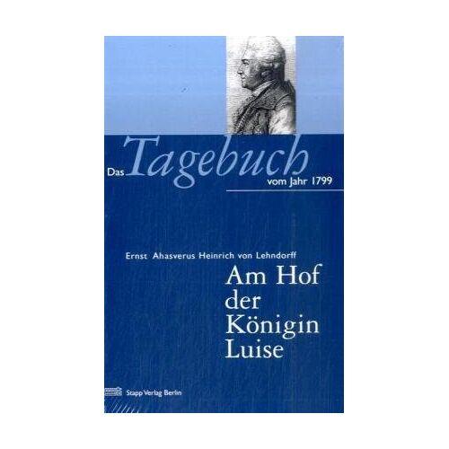 Ernst Ahasverus Heinrich Graf Lehndorff - Am Hof der Königin Luise: Das Tagebuch von 1799 - Preis vom 20.10.2020 04:55:35 h