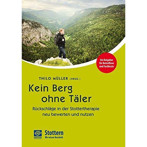 Thilo Müller - Kein Berg ohne Täler: Rückschläge in der Stottertherapie neu bewerten und nutzen - Preis vom 11.05.2021 04:49:30 h