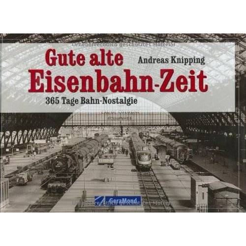 Andreas Knipping - Gute alte Eisenbahn-Zeit - Preis vom 07.05.2021 04:52:30 h