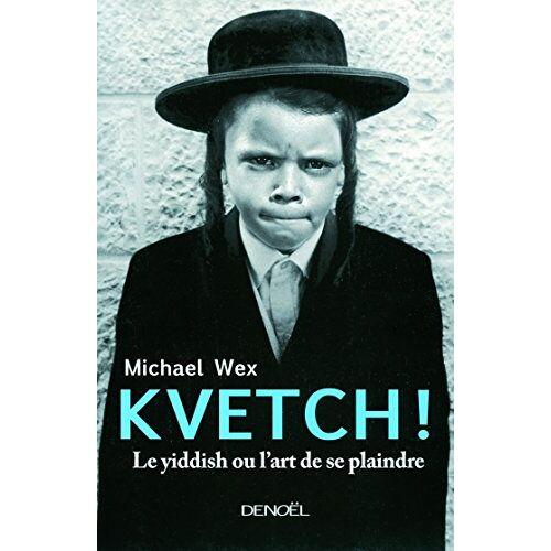 Michael Wex - Kvetch ! : Le Yiddish ou l'art de se plaindre - Preis vom 03.04.2020 04:57:06 h