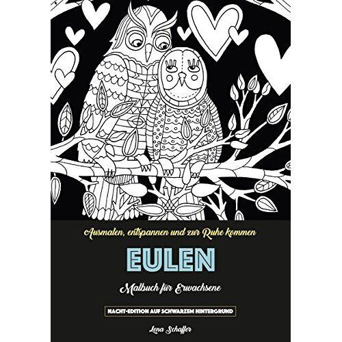 Lena Schaffer - Eulen Malbuch für Erwachsene: (Malblock für Erwachsene - Nacht-Edition) (Malbuch für Erwachsene - Nacht-Edition) - Preis vom 22.09.2019 05:53:46 h