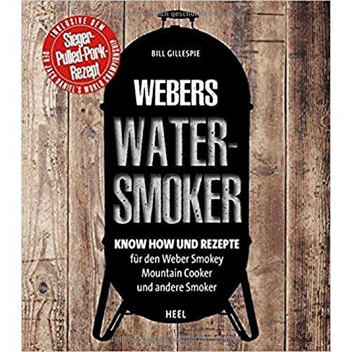 Bill Gillespie - Bill Gillespies Watersmoker: Know-how und Rezepte für den Weber Smokey Mountain Cooker und andere Smoker - Preis vom 21.01.2021 06:07:38 h