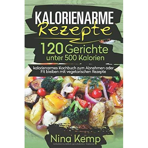 Nina Kemp - Kalorienarme Rezepte: 120 Gerichte unter 500 Kalorien - kalorienarmes Kochbuch zum Abnehmen oder Fit bleiben mit vegetarischen Rezepte - Preis vom 25.02.2021 06:08:03 h