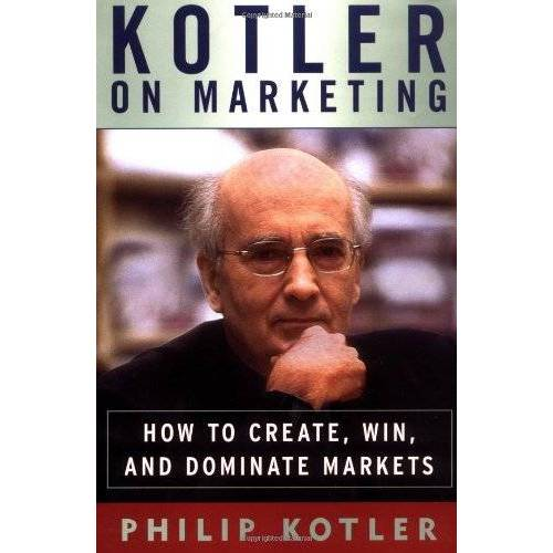 Philip Kotler - Kotler on Marketing: How to Create, Win, and Dominate Markets - Preis vom 21.10.2020 04:49:09 h