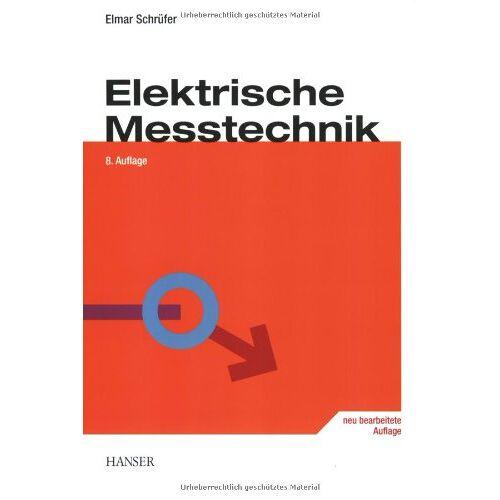 Elmar Schrüfer - Elektrische Messtechnik: Messung elektrischer und nichtelektrischer Größen - Preis vom 20.10.2020 04:55:35 h