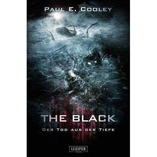 Cooley, Paul E. - The Black - Der Tod aus der Tiefe: Thriller - Preis vom 27.02.2021 06:04:24 h