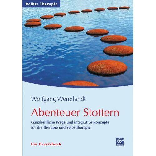 Wolfgang Wendlandt - Abenteuer Stottern: Ganzheitliche Wege und integrative Konzepte für die Therapie und Selbsttherapie - Ein Praxisbuch - Preis vom 11.05.2021 04:49:30 h