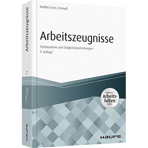 Thorsten Knobbe - Arbeitszeugnisse - inkl. Arbeitshilfen online: Textbausteine und Tätigkeitsbeschreibungen (Haufe Fachbuch) - Preis vom 16.04.2021 04:54:32 h