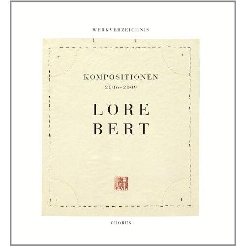 Lore Bert - Lore Bert: Werkverzeichnis - Kompositionen 2006-2009 - Preis vom 31.03.2020 04:56:10 h